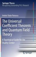 The Universal Coefficient Theorem and Quantum Field Theory A Topological Guide for the Duality Seeker by Andrei-Tudor Patrascu