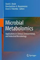Microbial Metabolomics Applications in Clinical, Environmental, and Industrial Microbiology by David Beale