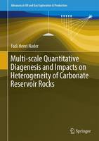 Multi-scale Quantitative Diagenesis and Impacts on Heterogeneity of Carbonate Reservoir Rocks by Fadi Henri Nader