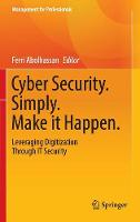 Cyber Security. Simply. Make it Happen Leveraging Digitization Through it Security by Ferri Abolhassan