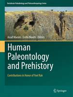 Human Paleontology and Prehistory Contributions in Honor of Yoel Rak by Erella Hovers