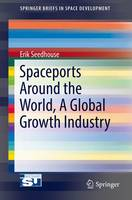 Spaceports Around the World, a Global Growth Industry by Erik Seedhouse