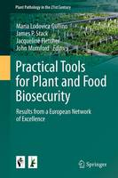 Practical Tools for Plant and Food Biosecurit Results from a European Network of Excellence by Maria Lodovica Gullino