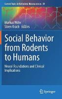 Social Behavior from Rodents to Humans Neural Foundations and Clinical Implications by Markus Wohr