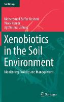 Xenobiotics in the Soil Environment Monitoring, Toxicity and Management by Vivek Kumar
