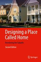 Designing a Place Called Home Reordering the Suburbs by James W. Wentling