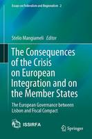 The Consequences of the Crisis on European Integration and on the Member States The European Governance Between Lisbon and Fiscal Compact by Stelio Mangiameli
