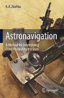 Astronavigation A Method for Determining Exact Position by the Stars by Kurt Anton Zischka, Eric Ruark