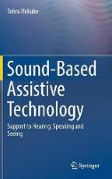 Sound-Based Assistive Technology Support to Hearing, Speaking and Seeing by Tohru Ifukube