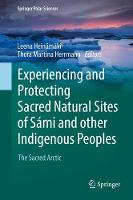 Experiencing and Protecting Sacred Natural Sites of Sami and Other Indigenous Peoples The Sacred Arctic by Leena Heinamaki