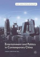 Entertainment and Politics in Contemporary China by Jingsi Christina Wu
