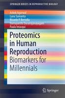 Proteomics in Human Reproduction Biomarkers for Millennials by Ashok Agarwal, Luna Samanta, Ricardo P. Bertolla, Damayanthi Durairajanayagam