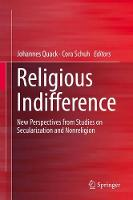 Religious Indifference New Perspectives from Studies on Secularization and Nonreligion by Johannes Quack