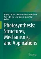 Photosynthesis: Structures, Mechanisms, and Applications by Harvey J. M. Hou