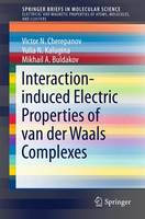 Interaction-Induced Electric Properties of van der Waals Complexes by Victor N. Cherepanov, Mikhail A. Buldakov