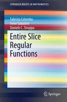 Entire Slice Regular Functions by Fabrizio Colombo, Irene Sabadini, Daniele C. Struppa