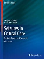 Seizures in Critical Care A Guide to Diagnosis and Therapeutics by Panayiotis N. Varelas