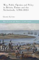 War, Public Opinion and Policy in Britain, France and the Netherlands, 1785-1815 by Graeme Callister