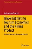 Travel Marketing, Tourism Economics and the Airline Product An Introduction to Theory and Practice by Mark Anthony Camilleri