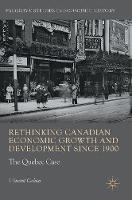 Rethinking Canadian Economic Growth and Development Since 1900 The Quebec Case by Vincent Geloso