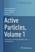 Active Particles, Volume 1  Advances in Theory, Models, and Applications by Nicola Bellomo