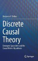Discrete Causal Theory Emergent Spacetime and the Causal Metric Hypothesis by Benjamin F Dribus