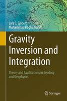 Gravity Inversion and Integration Theory and Applications in Geodesy and Geophysics by Lars E. Sjoberg, Mohammad Bagherbandi