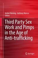 Third Party Sex Work and Pimps in the Age of Anti-Trafficking by Amber Horning