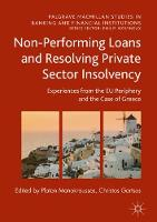 Non-Performing Loans and Resolving Private Sector Insolvency Experiences from the EU Periphery and the Case of Greece by Christos Gortsos