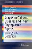 Grapevine Yellows Diseases and Their Phytoplasma Agents Biology and Detection by Marina Dermastia, Assunta Bertaccini, Fiona Constable, Natasa Mehle