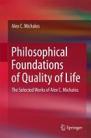 Philosophical Foundations of Quality of Life The Selected Works of Alex C. Michalos by Alex C. Michalos