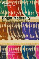 Bright Modernity Color, Commerce, and Consumer Culture by Regina Lee Blaszczyk