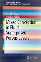 Mixed Convection in Fluid Superposed Porous Layers by John M. Dixon, Francis A. Kulacki
