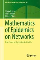 Mathematics of Epidemics on Networks From Exact to Approximate Models by Istvan Z. Kiss, Joel C. Miller, Peter L. Simon