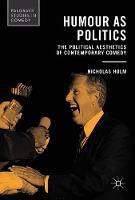 Humour as Politics The Political Aesthetics of Contemporary Comedy by Nicholas Holm
