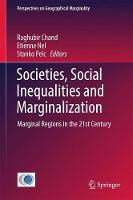 Societies, Social Inequalities and Marginalization Marginal Regions in the 21st Century by Etienne ((Rhodes University, Grahamstown, South Africa)) Nel