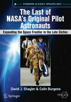 The Last of NASA's Original Pilot Astronauts  Expanding the Space Frontier in the Late Sixties by David J. Shayler, Colin Burgess