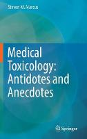 Medical Toxicology: Antidotes and Anecdotes by Steven M. Marcus