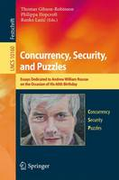 Concurrency, Security, and Puzzles Essays Dedicated to Andrew William Roscoe on the Occasion of His 60th Birthday by Thomas Gibson-Robinson