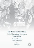 The Lithuanian Family in its European Context, 1800-1914 Marriage, Divorce and Flexible Communities by Dalia Leinarte