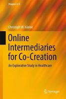 Online Intermediaries for Co-Creation An Explorative Study in Healthcare by Christoph Kunne