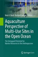 Aquaculture Perspective of Multi-Use Sites in the Open Ocean The Untapped Potential for Marine Resources in the Anthropocene by Bela H. Buck