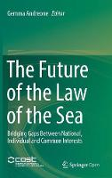 The Future of the Law of the Sea Bridging Gaps Between National, Individual and Common Interests by Gemma Andreone