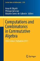 Computations and Combinatorics in Commutative Algebra EACA School, Valladolid 2013 by Anna M. Bigatti