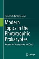 Modern Topics in the Phototrophic Prokaryotes Metabolism, Bioenergetics, and Omics by Patrick C. Hallenbeck