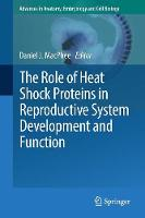 The Role of Heat Shock Proteins in Reproductive System Development and Function by Daniel J. MacPhee