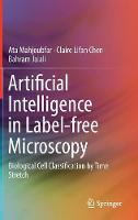 Artificial Intelligence in Label-Free Microscopy Biological Cell Classification by Time Stretch by Ata Mahjoubfar, Claire Lifan Chen, Bahram Jalali