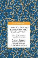 Conflict, Violent Extremism and Development New Challenges, New Responses by Andrew Glazzard, Sasha Jesperson, Thomas Maguire, Emily Winterbotham