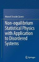 Non-Equilibrium Statistical Physics with Application to Disordered Systems by Manuel Osvaldo Caceres