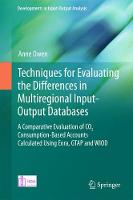 Techniques for Evaluating the Differences in Multiregional Input-Output Databases A Comparative Evaluation of CO2 Consumption-Based Accounts Calculated Using Eora, GTAP and WIOD by Anne Owen